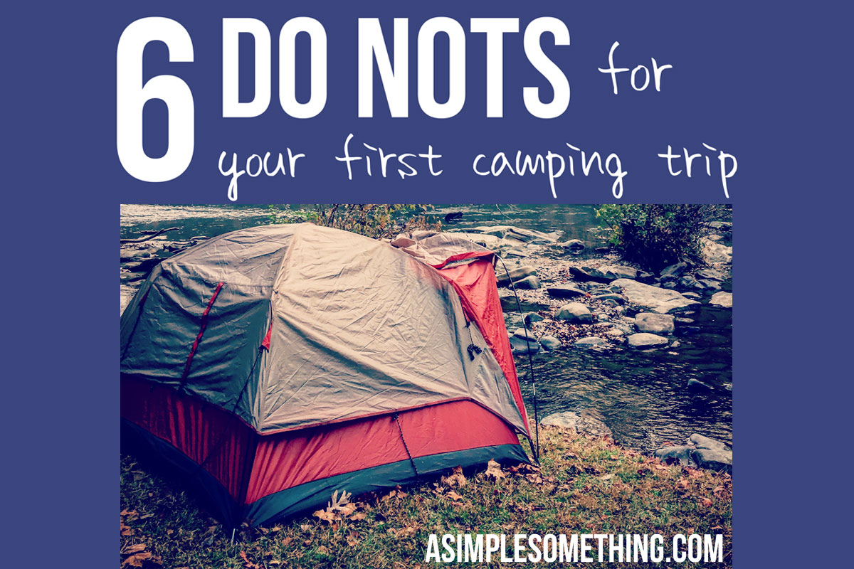 6 DO NOTs for Your First Camping Trip
