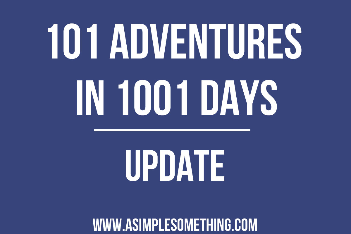 101 Adventures in 1001 Days:  Latest Update