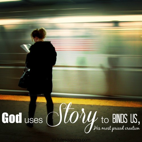 God uses story to Bind Us, His most priced creation