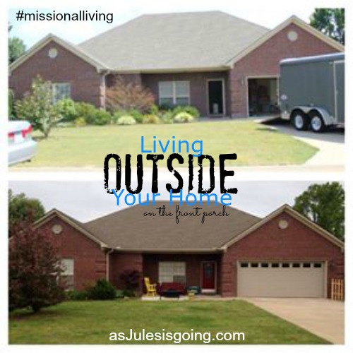 Living OUTSIDE You Home #missionalliving {front porch}