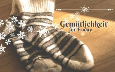 Gemütlichkeit for Friday | 1.17.20