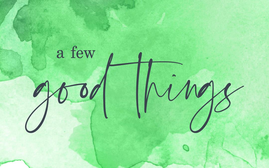 Very Good Things | 6.18.21