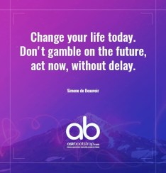 Change your life today. Don't gamble on the future,act now, without delay