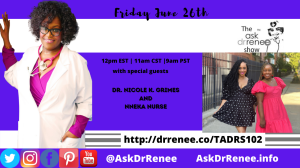 The Ask Dr. Renee Show with Dr. Nicole Grimes and Nneka Nurse