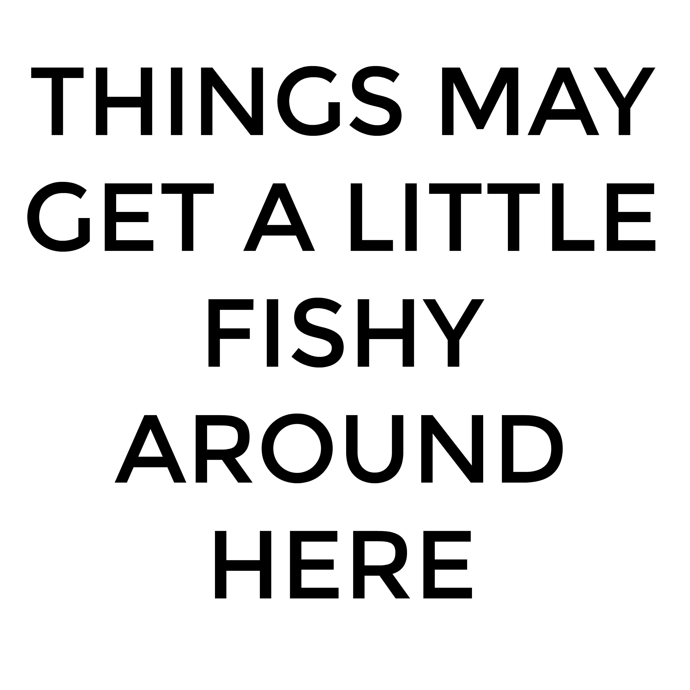 Things may get a little Fishy around here