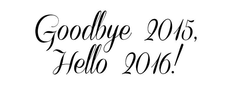 Goodbye 2015, Hello 2016!