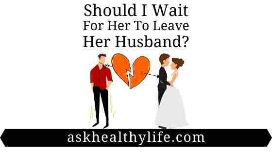 When will a man leave his wife for another woman