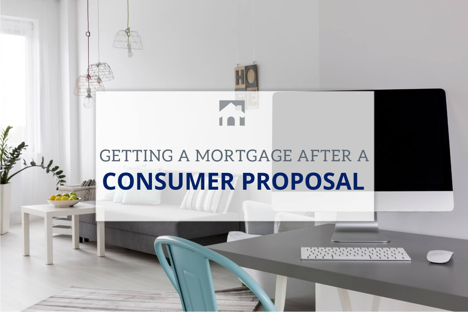 Text: Getting a Mortgage After Consumer Proposal Background: Image of an office/living room wih computer featured prominently