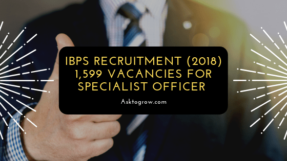 IBPS Recruitment (2018) 1,599 Vacancies for Specialist Officer
