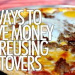 8 Ways to Save Money by Reusing Leftovers