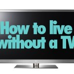 How to Live Without a TV