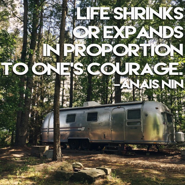 """Life shrinks or expands in proportion to one's courage."""