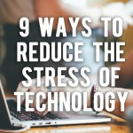 9 Ways to Reduce the Stress of Technology