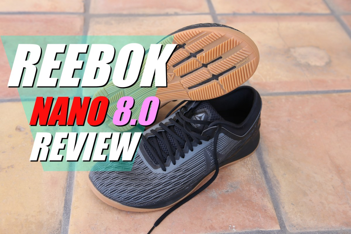 Dormido Controlar Orientar  Reebok CrossFit NANO 8.0 REVIEW |As Many Reviews As Possible