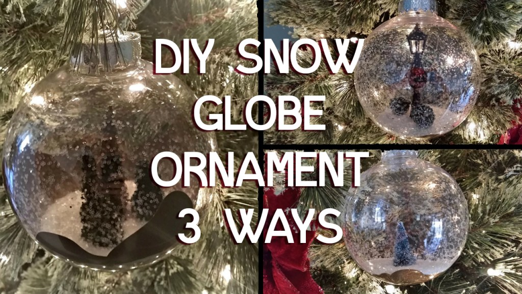 Snow Globe Ornaments 3 Way – A Christmas Decor Tutorial