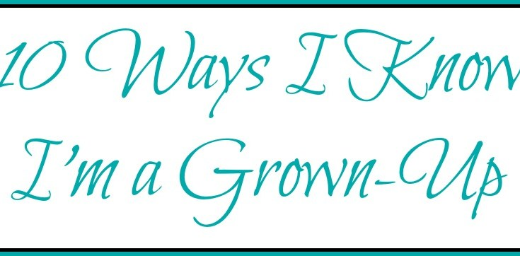 10 Ways I Know I'm a Grown-Up #TheGoudaLife