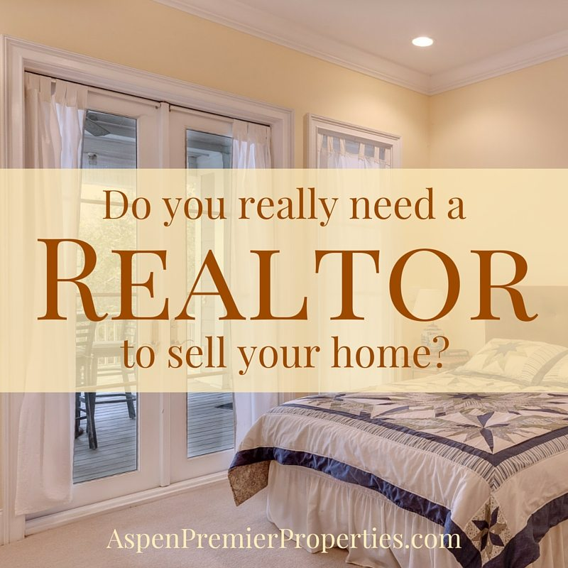 Do You Really Need a Realtor to Sell Your Home - Aspen Premier Properties