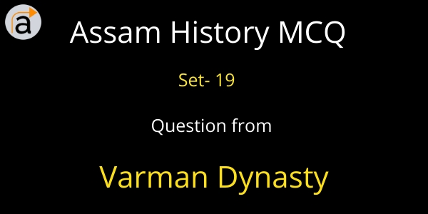 Assam History GK Question and Answer MCQ for APSC, PNRD, TET