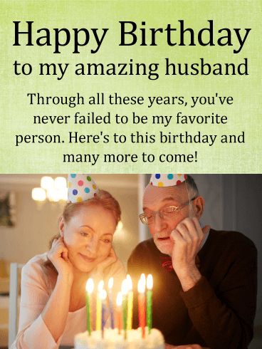 Happy Birthday To My Amazing Husband. Through all these years, you've never failed to be my favorite person. Here's to this birthday and many more to come!