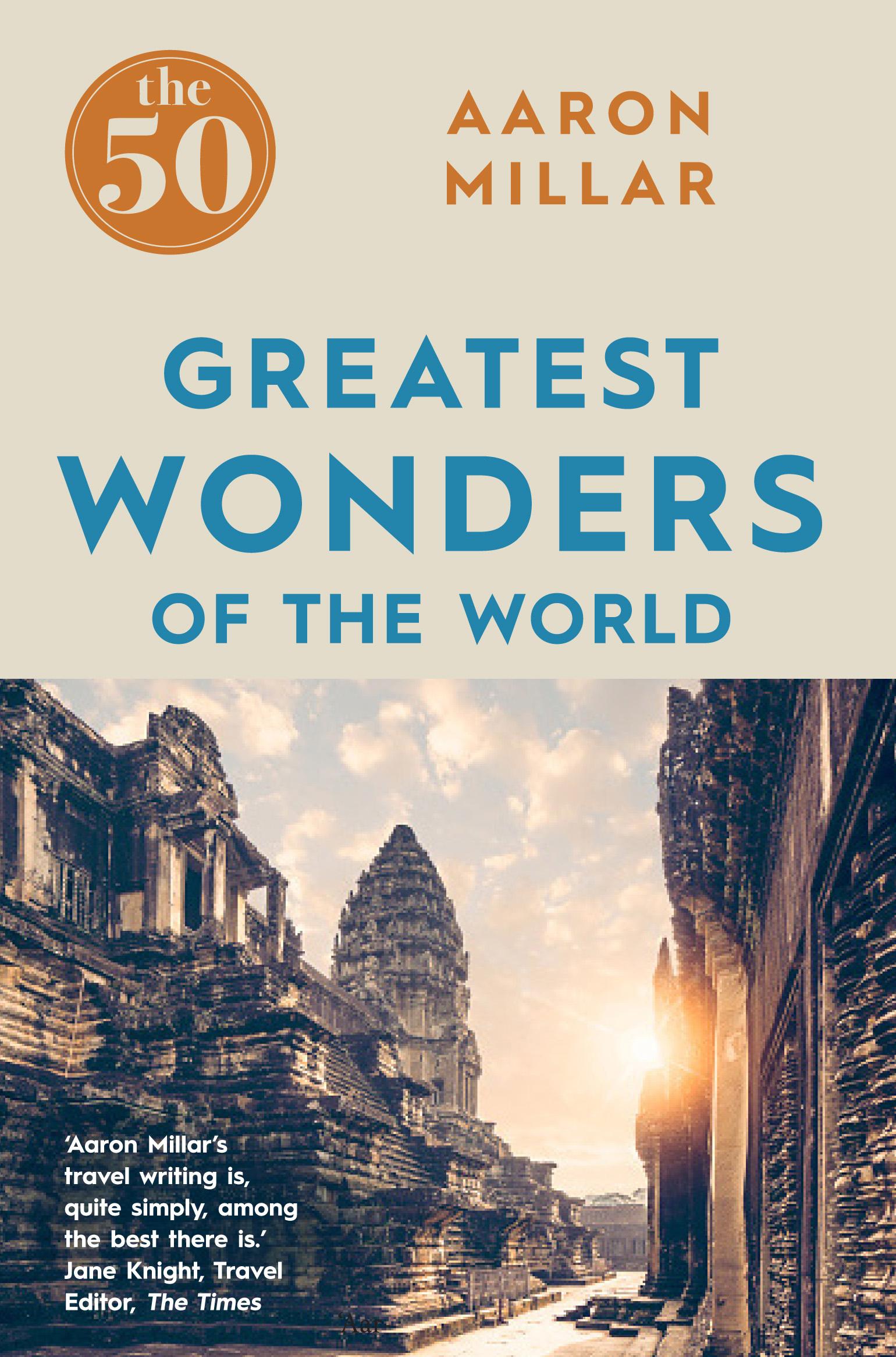 The 50 Greatest Wonders of the World  Aaron Millar  9781785781247  Allen  Unwin  Australia