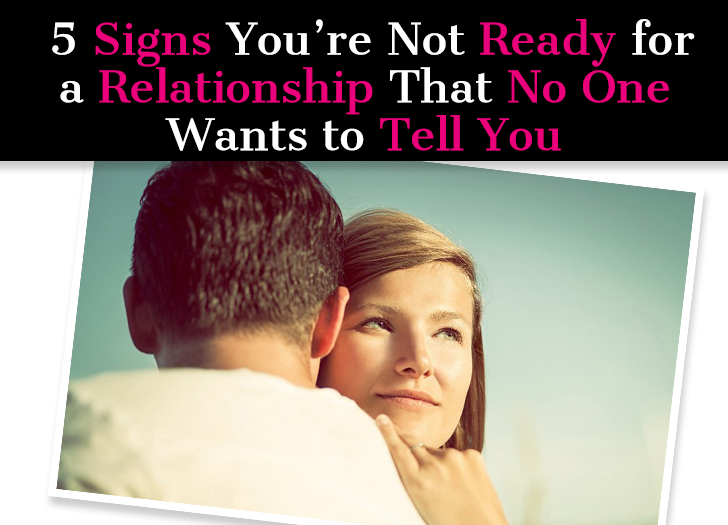 5 Signs You're Not Ready for a Relationship That No One ...