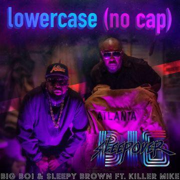 Big Boi & Sleepy Brown - Lower Case (no cap) Feat. Killer Mike Mp3