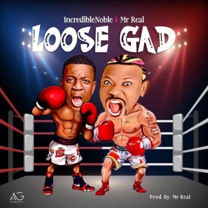 Incredible Noble Ft. Mr Real – Loose Gad mp3