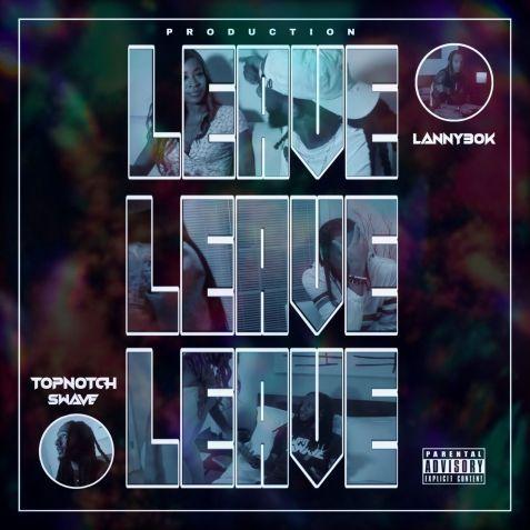 TopNotchSwave - Leave Ft Lanny30k mp3