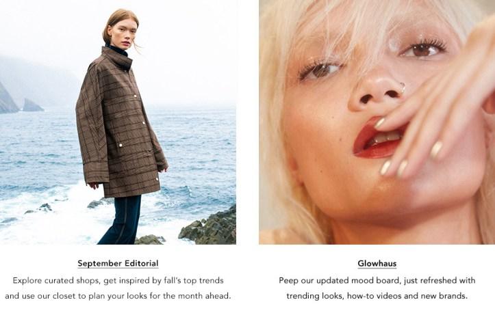 September Editorial. Explore curated shops, get inspired by fall's top trends & use our closet to plan your looks for the month ahead. Glowhaus Beauty Mood Board. New looks, easy how-to videos and the latest niche brands.