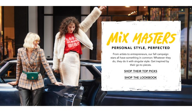 Mix Masters. Personal style, perfected. From artists to entrepreneurs, our fall campaign stars all have something in common. Whatever they do, they do it with singular style. Get inspired by their go-to pieces.