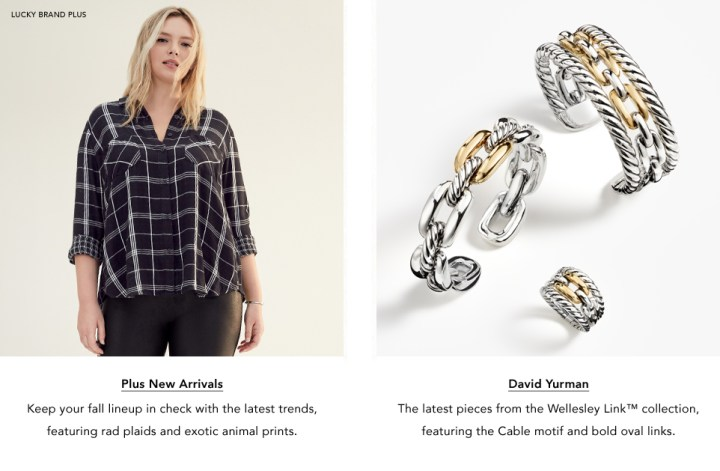 Plus New Arrivals. Keep your fall lineup in check with rad plaids & exotic animal prints. And David Yurman. The latest from the Wellesley Link collection, featuring the Cable motif & bold oval links.