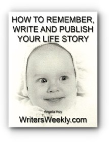 HOW TO REMEMBER, WRITE AND PUBLISH YOUR LIFE STORY by Angela Hoy