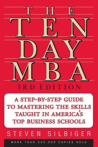 The Ten-Day MBA 3rd Ed.: A Step-By-Step Guide To Mastering The Skills Taught In America's Top Business Schools