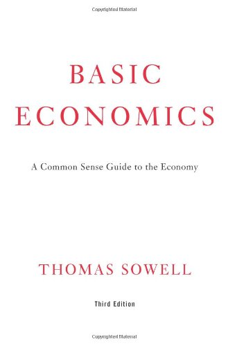 Basic Economics 3rd Ed: A Common Sense Guide to the Economy