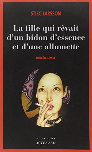 Millennium Volume 2 La fille qui rêvait d'un bidon d'essence et d'une allumette The girl who dreamed of a can of gasoline and a match (French Language)