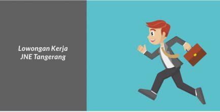 Lengkap! Loker JNE Tangerang 2018 untuk Lulusan SMA/SMK, D3, dan S1
