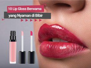 10 Lip Gloss Berwarna yang Nyaman di Bibir