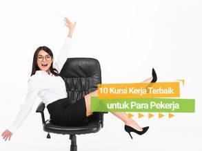10 Rekomendasi Kursi Kerja Terbaik untuk Para Pekerja