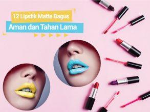 12 Lipstik Matte Bagus yang Aman dan Tahan Lama