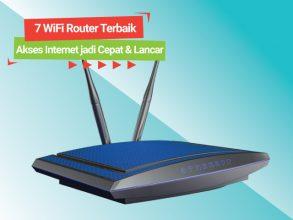 7 Rekomendasi WiFi Router Terbaik yang Membuat Akses Internet Semakin Cepat dan Lancar
