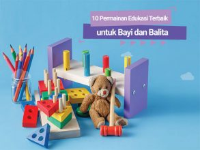10 Rekomendasi Permainan Edukasi Terbaik untuk Bayi dan Balita