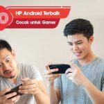 10 Handphone Android Terbaik yang Cocok untuk Para Gamer