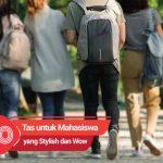10 Tas Bagus yang Membuat Mahasiswa Lebih Stylish dan Wow