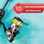 10 Rekomendasi Reel Pancing Terbaik untuk Memancing