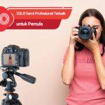 10 Kamera DSLR Semi Profesional Terbaik untuk Pemula
