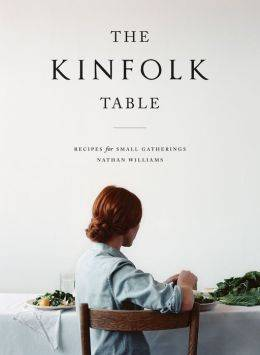 The Kinfolk Table: Recipes for Small Gatherings by Nathan Williams