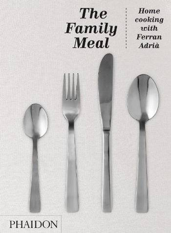 The Family Meal: Home Cooking with Ferran Adrià by Ferran Adrià