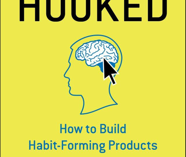 Hooked By Nir Eyal Is A Book That Answers Questions Such As Why Some Products Capture Major Attention And Others Flop What Makes Us Engage With Products