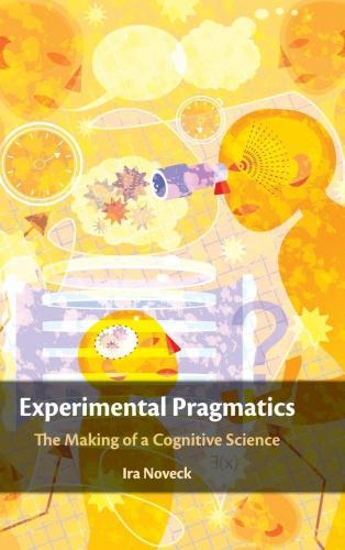 Experimental Pragmatics: The Making of a Cognitive Science - Kogan.com