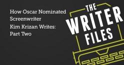 How Oscar Nominated Screenwriter Kim Krizan Writes: Part Two